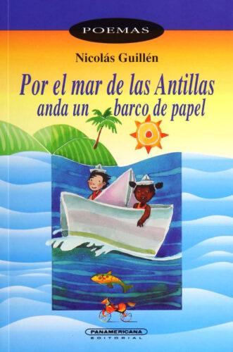 Nicolás Guillén Por el mar de las Antillas / anda un barco de papel